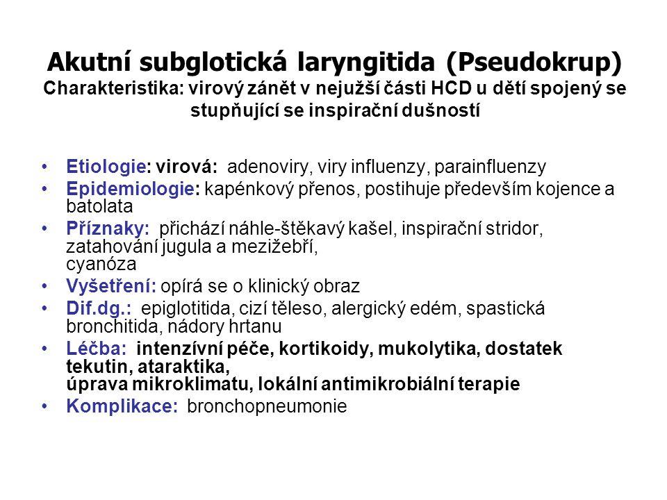 Akutní subglotická laryngitida (Pseudokrup) Charakteristika: virový zánět v nejužší části HCD u dětí spojený se stupňující se inspirační dušností Etio