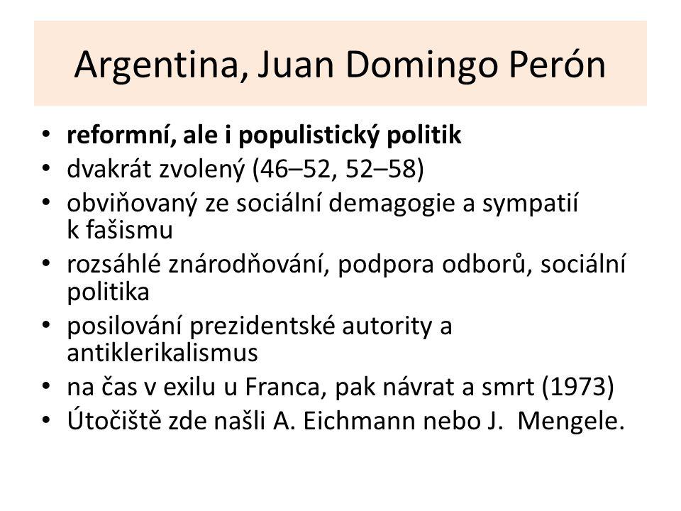 Argentina, Juan Domingo Perón reformní, ale i populistický politik dvakrát zvolený (46–52, 52–58) obviňovaný ze sociální demagogie a sympatií k fašism