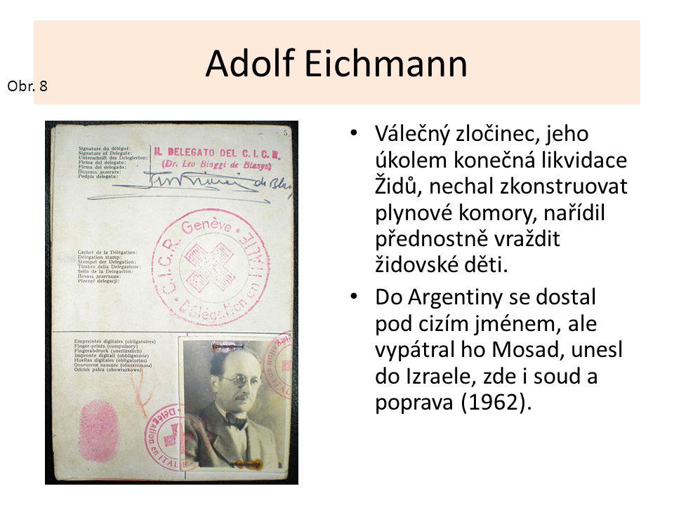 Adolf Eichmann Válečný zločinec, jeho úkolem konečná likvidace Židů, nechal zkonstruovat plynové komory, nařídil přednostně vraždit židovské děti. Do