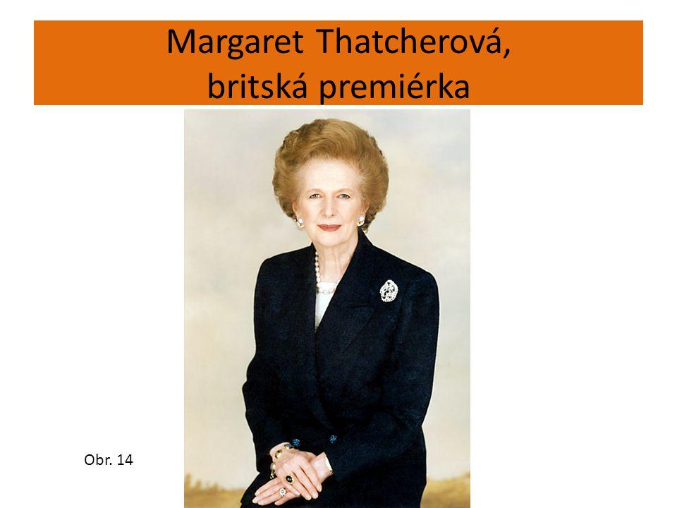 Margaret Thatcherová, britská premiérka Obr. 14