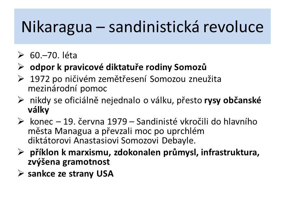 Nikaragua – sandinistická revoluce  60.–70. léta  odpor k pravicové diktatuře rodiny Somozů  1972 po ničivém zemětřesení Somozou zneužita mezinárod