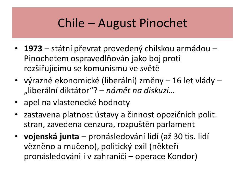 Chile – August Pinochet 1973 – státní převrat provedený chilskou armádou – Pinochetem ospravedlňován jako boj proti rozšiřujícímu se komunismu ve svět