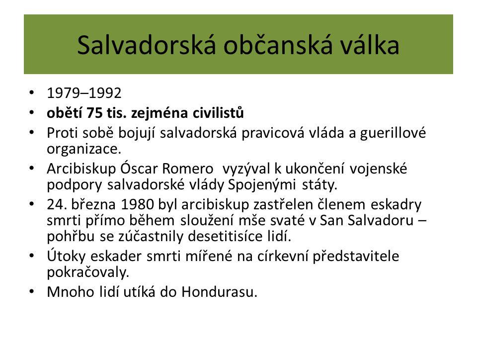 Salvadorská občanská válka 1979–1992 obětí 75 tis. zejména civilistů Proti sobě bojují salvadorská pravicová vláda a guerillové organizace. Arcibiskup