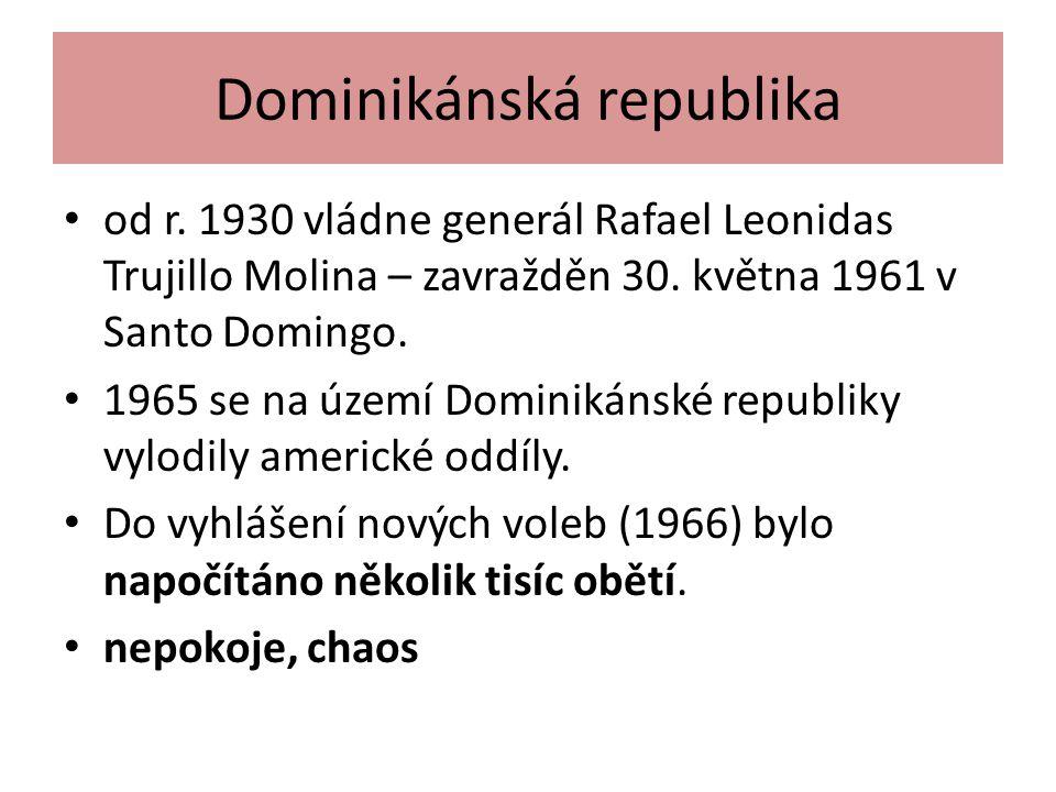 Dominikánská republika od r. 1930 vládne generál Rafael Leonidas Trujillo Molina – zavražděn 30. května 1961 v Santo Domingo. 1965 se na území Dominik