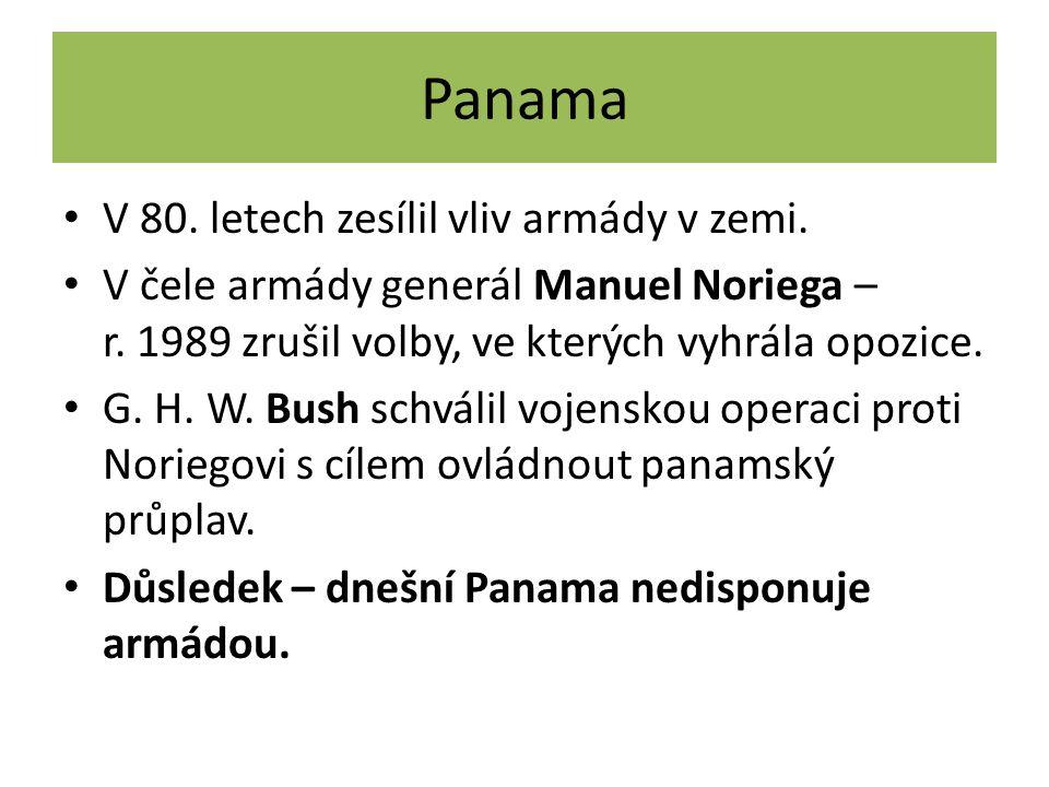 Panama V 80. letech zesílil vliv armády v zemi. V čele armády generál Manuel Noriega – r. 1989 zrušil volby, ve kterých vyhrála opozice. G. H. W. Bush