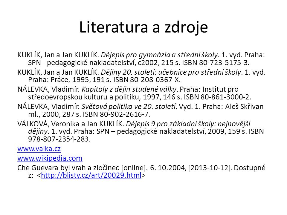 Literatura a zdroje KUKLÍK, Jan a Jan KUKLÍK. Dějepis pro gymnázia a střední školy. 1. vyd. Praha: SPN - pedagogické nakladatelství, c2002, 215 s. ISB