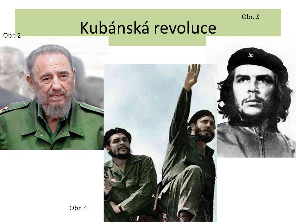 Kubánská revoluce Obr. 2 Obr. 3 Obr. 4