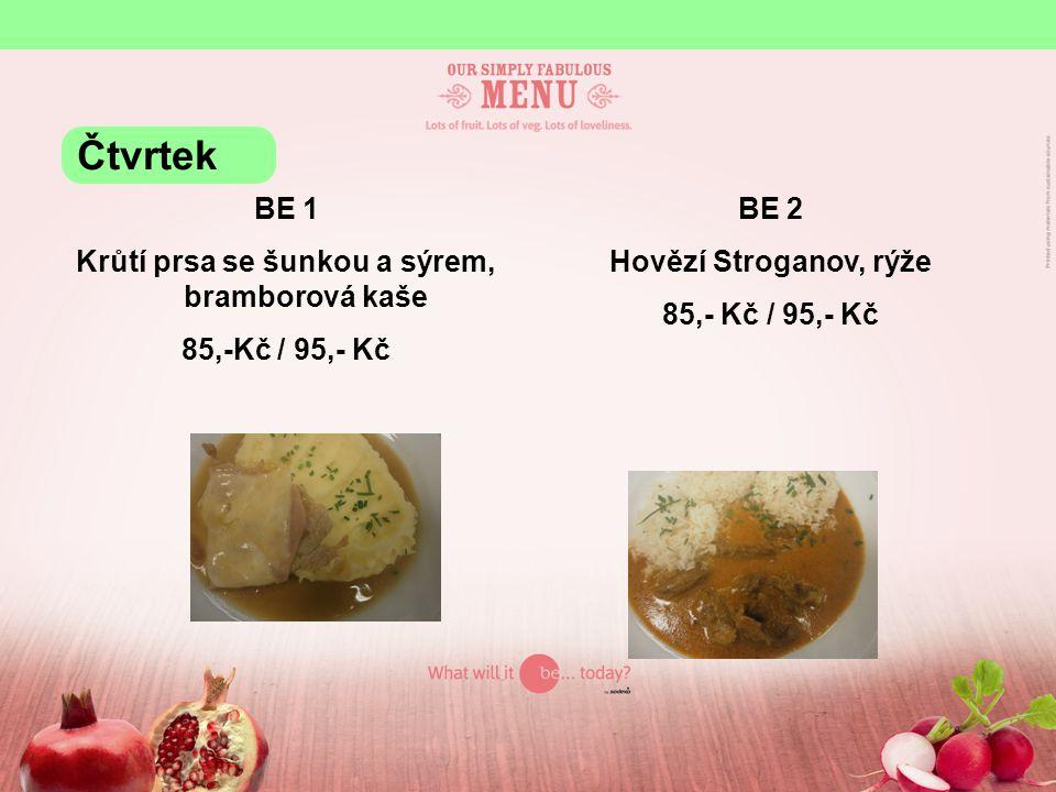 BE 1 Krůtí prsa se šunkou a sýrem, bramborová kaše 85,-Kč / 95,- Kč BE 2 Hovězí Stroganov, rýže 85,- Kč / 95,- Kč Čtvrtek