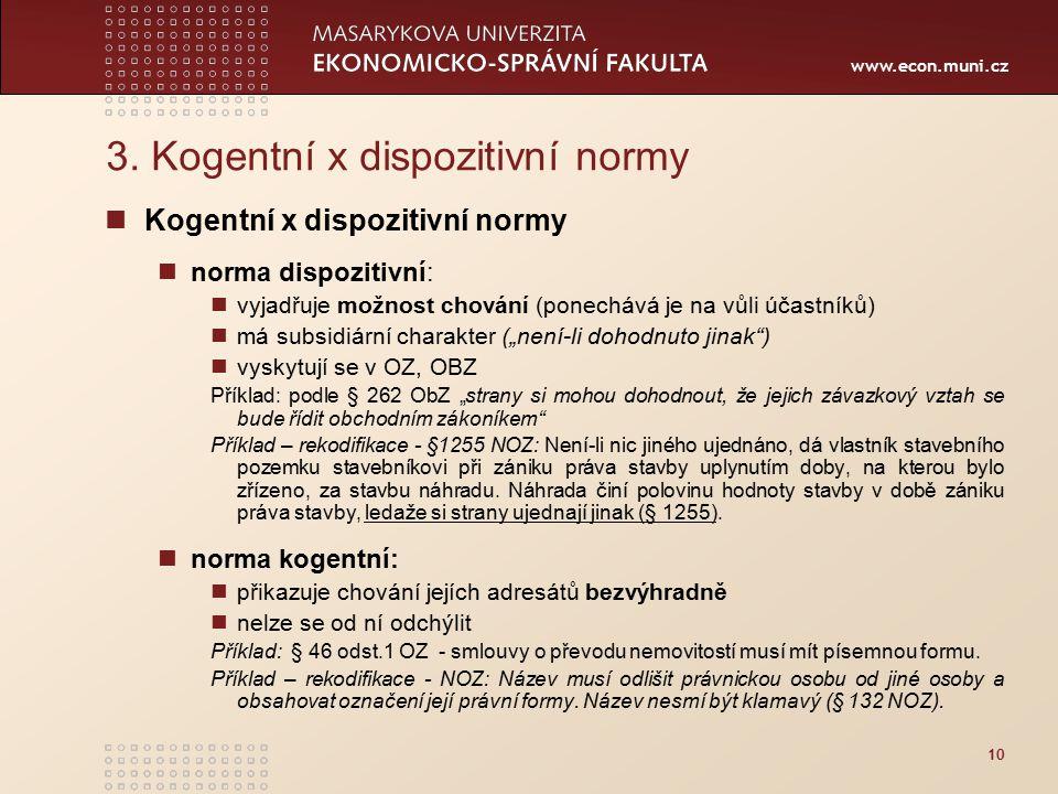 www.econ.muni.cz 3. Kogentní x dispozitivní normy Kogentní x dispozitivní normy norma dispozitivní: vyjadřuje možnost chování (ponechává je na vůli úč