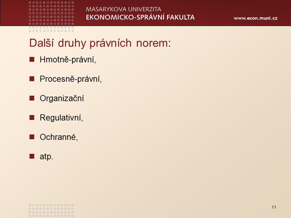 www.econ.muni.cz 11 Další druhy právních norem: Hmotně-právní, Procesně-právní, Organizační Regulativní, Ochranné, atp.