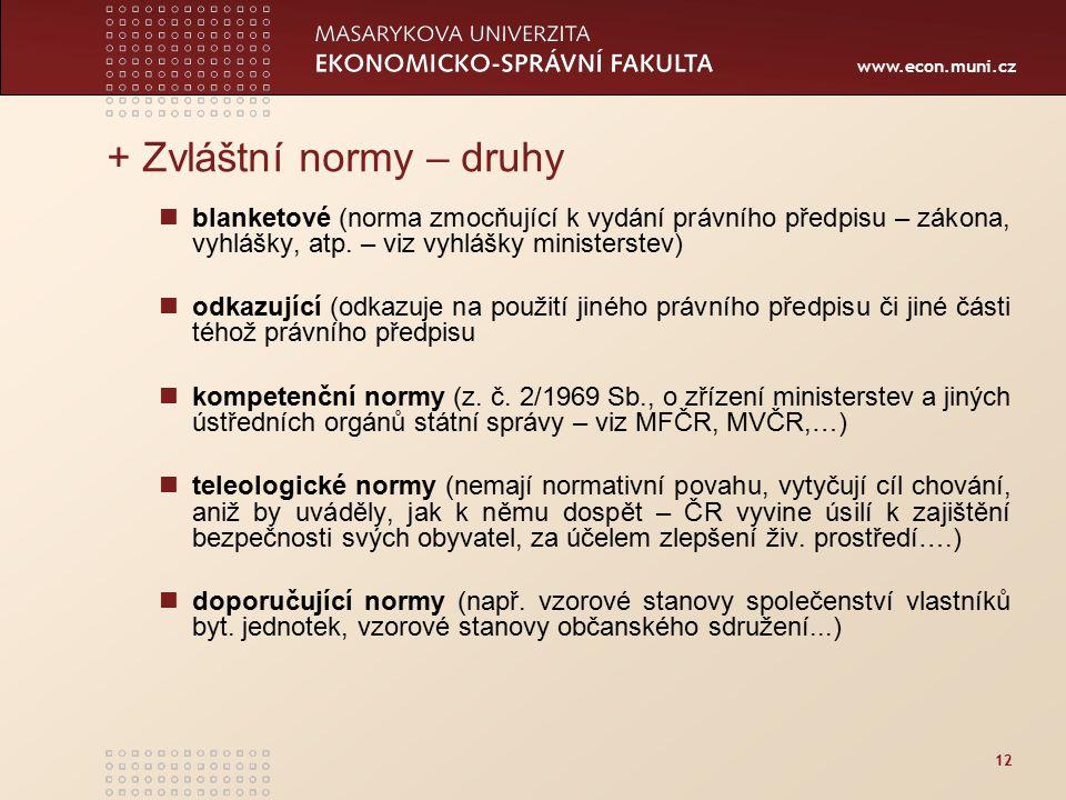 www.econ.muni.cz 12 + Zvláštní normy – druhy blanketové (norma zmocňující k vydání právního předpisu – zákona, vyhlášky, atp. – viz vyhlášky ministers