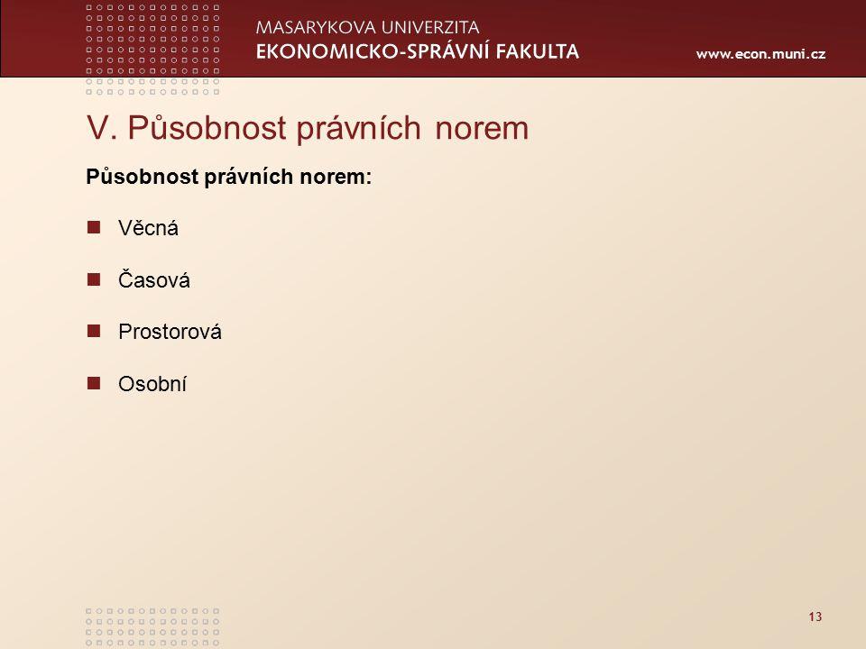 www.econ.muni.cz 13 V. Působnost právních norem Působnost právních norem: Věcná Časová Prostorová Osobní