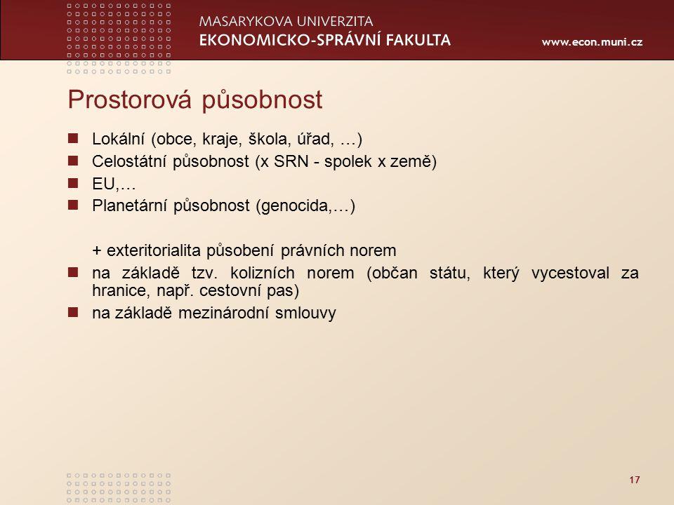 www.econ.muni.cz 17 Prostorová působnost Lokální (obce, kraje, škola, úřad, …) Celostátní působnost (x SRN - spolek x země) EU,… Planetární působnost