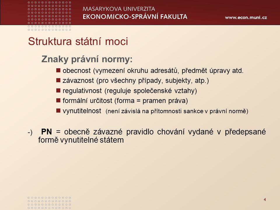 www.econ.muni.cz 4 Struktura státní moci Znaky právní normy: obecnost (vymezení okruhu adresátů, předmět úpravy atd. závaznost (pro všechny případy, s