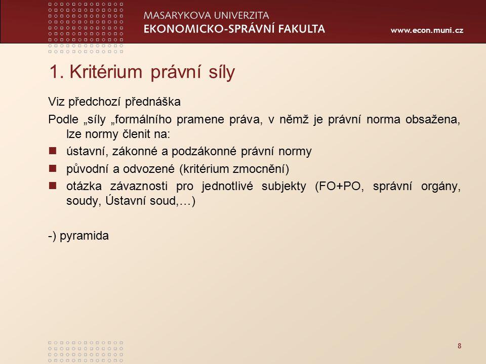 """www.econ.muni.cz 1. Kritérium právní síly Viz předchozí přednáška Podle """"síly """"formálního pramene práva, v němž je právní norma obsažena, lze normy čl"""