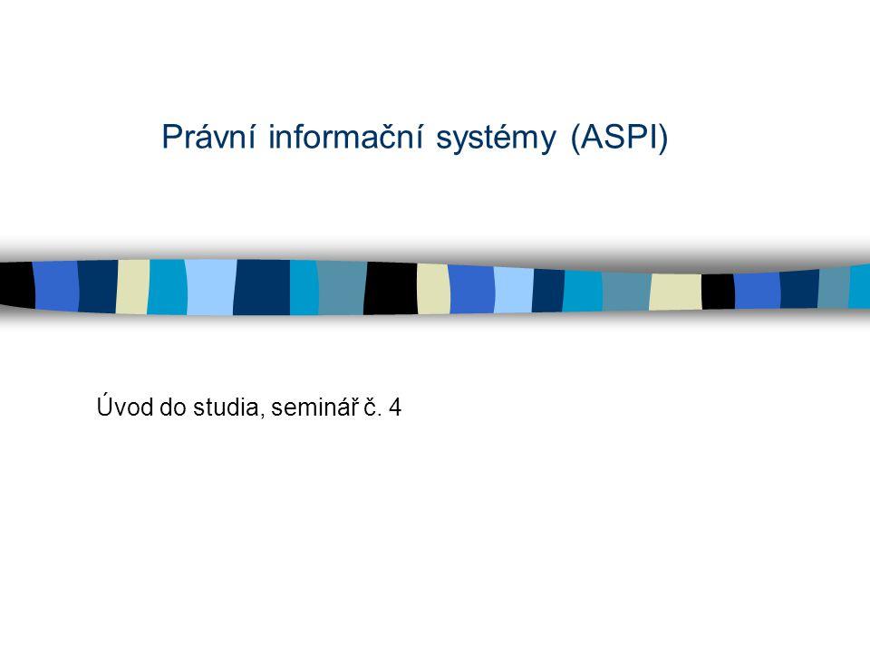 Právní informační systémy (ASPI) Úvod do studia, seminář č. 4