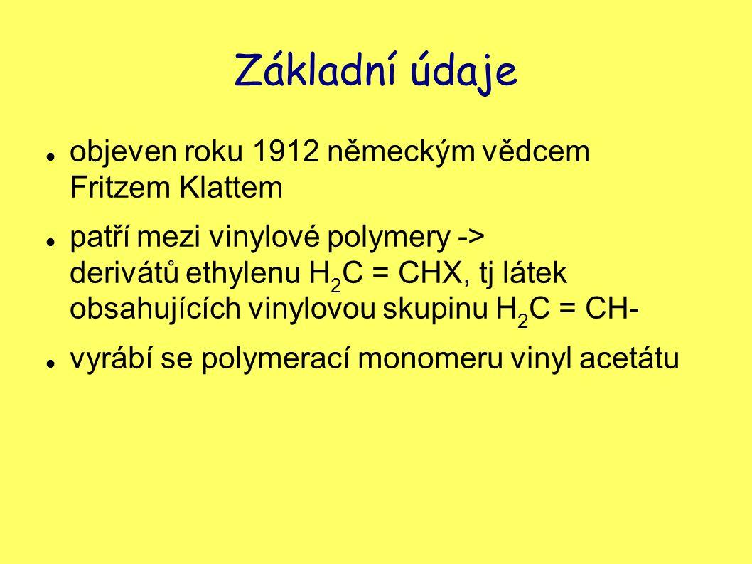 Základní údaje objeven roku 1912 německým vědcem Fritzem Klattem patří mezi vinylové polymery -> derivátů ethylenu H 2 C = CHX, tj látek obsahujících