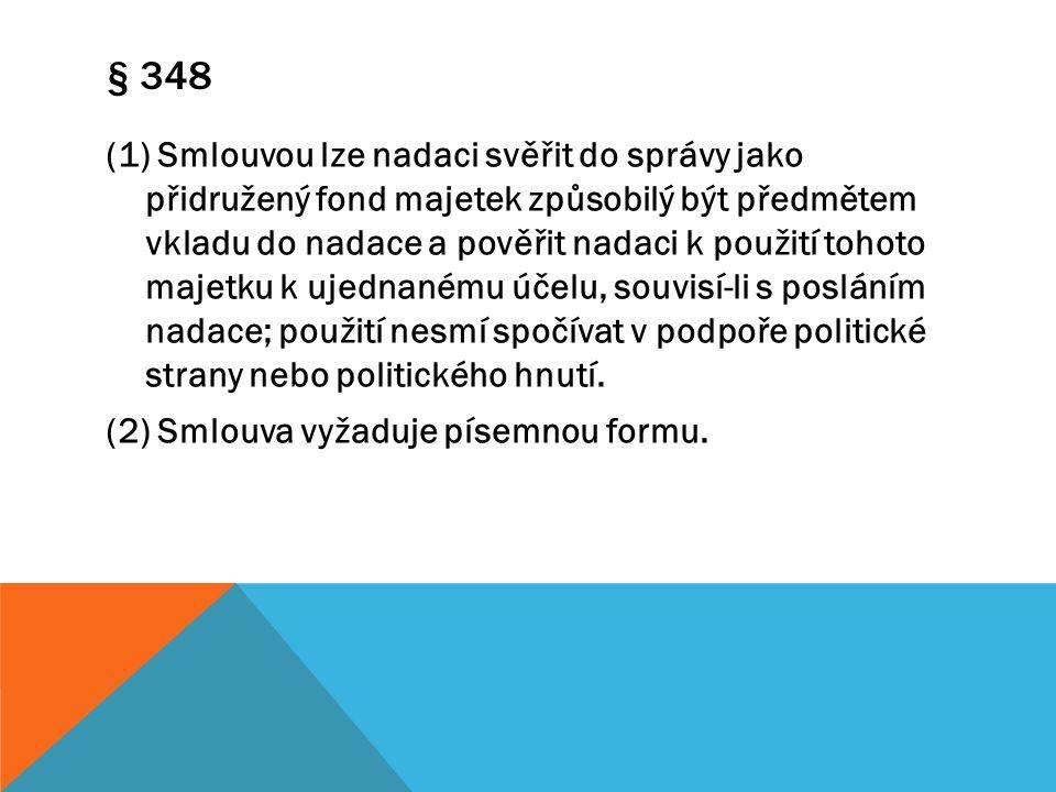 § 348 (1) Smlouvou lze nadaci svěřit do správy jako přidružený fond majetek způsobilý být předmětem vkladu do nadace a pověřit nadaci k použití tohoto