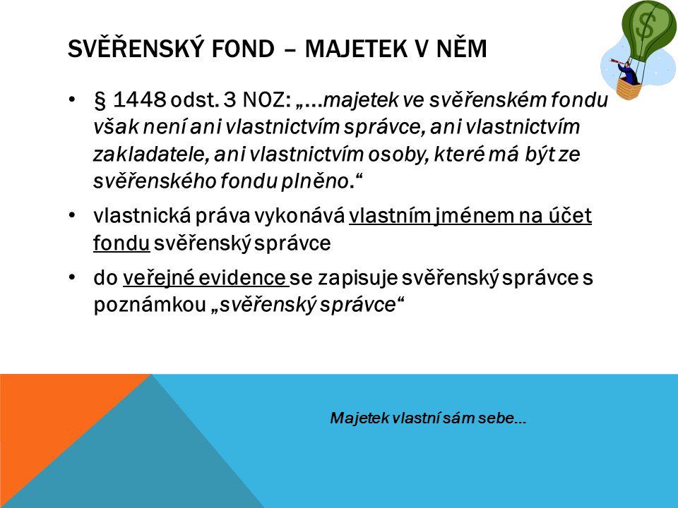 """SVĚŘENSKÝ FOND – MAJETEK V NĚM § 1448 odst. 3 NOZ: """"...majetek ve svěřenském fondu však není ani vlastnictvím správce, ani vlastnictvím zakladatele, a"""