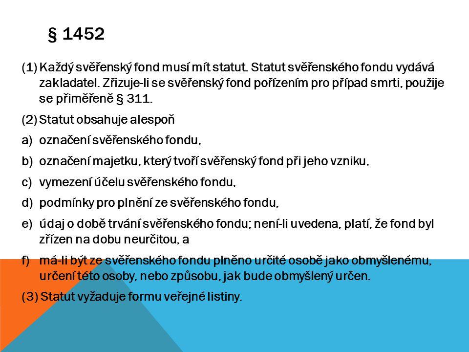 § 1452 (1)Každý svěřenský fond musí mít statut. Statut svěřenského fondu vydává zakladatel. Zřizuje-li se svěřenský fond pořízením pro případ smrti, p