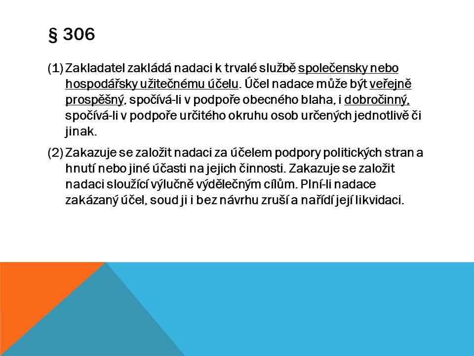 § 306 (1)Zakladatel zakládá nadaci k trvalé službě společensky nebo hospodářsky užitečnému účelu. Účel nadace může být veřejně prospěšný, spočívá-li v