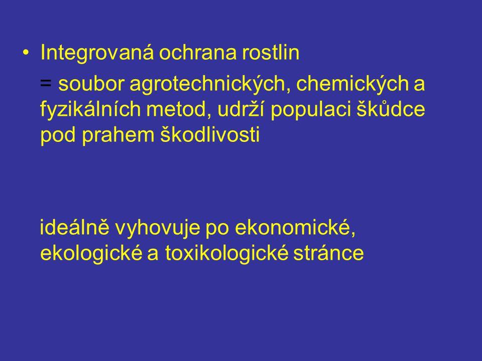 Integrovaná ochrana rostlin = soubor agrotechnických, chemických a fyzikálních metod, udrží populaci škůdce pod prahem škodlivosti ideálně vyhovuje po