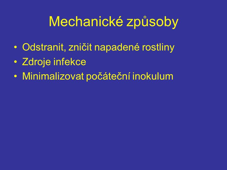 Mechanické způsoby Odstranit, zničit napadené rostliny Zdroje infekce Minimalizovat počáteční inokulum