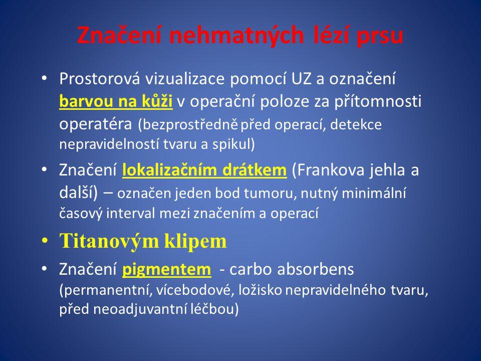 Značení nehmatných lézí prsu Prostorová vizualizace pomocí UZ a označení barvou na kůži v operační poloze za přítomnosti operatéra (bezprostředně před operací, detekce nepravidelností tvaru a spikul) Značení lokalizačním drátkem (Frankova jehla a další) – označen jeden bod tumoru, nutný minimální časový interval mezi značením a operací Titanovým klipem Značení pigmentem - carbo absorbens (permanentní, vícebodové, ložisko nepravidelného tvaru, před neoadjuvantní léčbou)