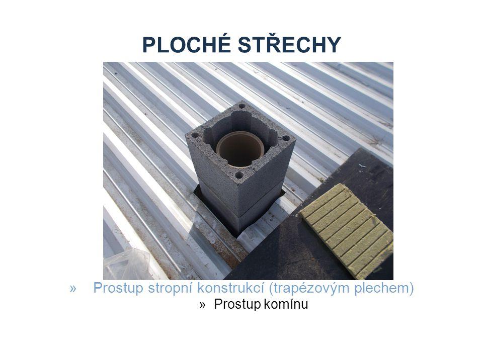 PLOCHÉ STŘECHY »Prostup stropní konstrukcí (trapézovým plechem) »Prostup komínu