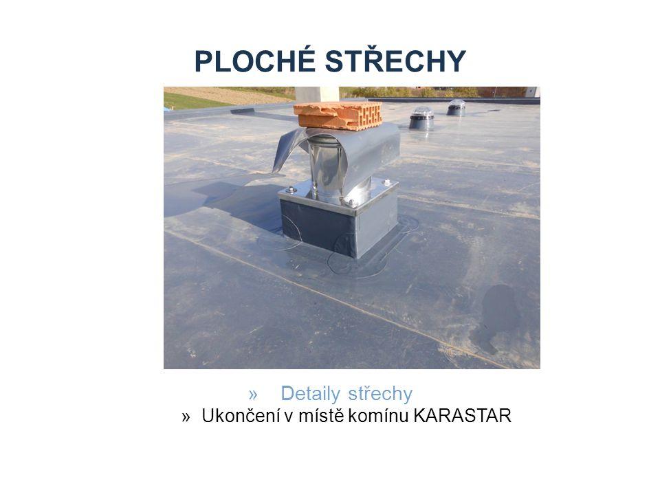 PLOCHÉ STŘECHY »Detaily střechy »Ukončení v místě komínu KARASTAR