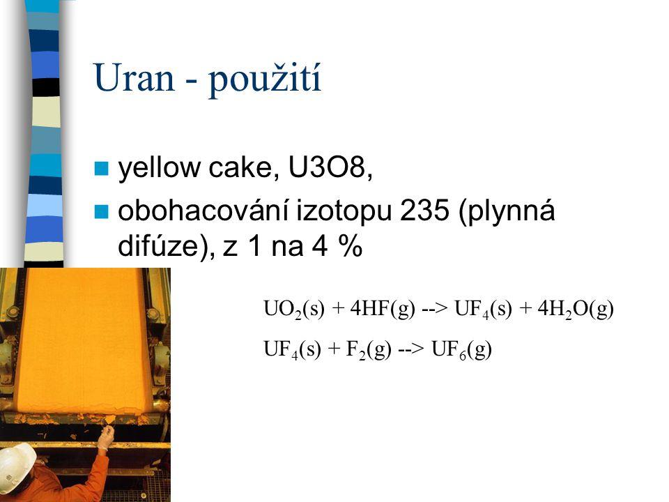Uran - použití yellow cake, U3O8, obohacování izotopu 235 (plynná difúze), z 1 na 4 % UO 2 (s) + 4HF(g) --> UF 4 (s) + 4H 2 O(g) UF 4 (s) + F 2 (g) --