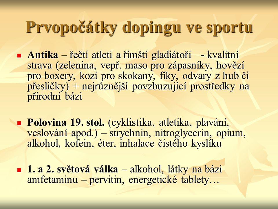 Alkohol Nejrozšířenější, nejdostupnější a nejdestruktivnější droga Nejrozšířenější, nejdostupnější a nejdestruktivnější droga Všeobecně není ve sportu zakázán Všeobecně není ve sportu zakázán Dle Světového antidopingového kodexu zakázán pouze při soutěži v určitých sportech v určitých koncentracích (automobilový sport, billiard, karate, letecké sporty a parašutismus, lukostřelba, lyžování, moderní pětiboj, motocyklový sport, petanque) Dle Světového antidopingového kodexu zakázán pouze při soutěži v určitých sportech v určitých koncentracích (automobilový sport, billiard, karate, letecké sporty a parašutismus, lukostřelba, lyžování, moderní pětiboj, motocyklový sport, petanque) Detekce alkoholu – dechová zkouška či rozbor krve Detekce alkoholu – dechová zkouška či rozbor krve Účinky: Účinky: Diuretikum => dehydratace Diuretikum => dehydratace Mírně sedativní účinky, uvolnění, relaxace, euforie Mírně sedativní účinky, uvolnění, relaxace, euforie Negativně poškozuje vytrvalost sportovce Negativně poškozuje vytrvalost sportovce Kombinace alkoholu s např.steroidy => zesiluje agresivní chování Kombinace alkoholu s např.steroidy => zesiluje agresivní chování