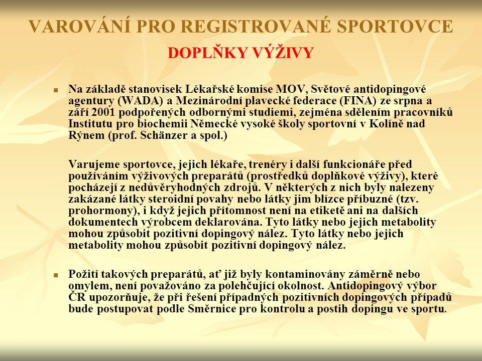 VAROVÁNÍ PRO REGISTROVANÉ SPORTOVCE DOPLŇKY VÝŽIVY Na základě stanovisek Lékařské komise MOV, Světové antidopingové agentury (WADA) a Mezinárodní plav