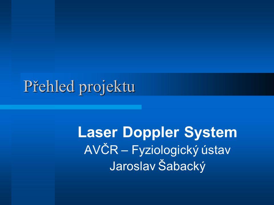 Cíl projektu Cílem projektu je využití Laser Doppler systému k neinvazivnímu měření tepové a dechové frekvence a k orientačnímu měření změny rychlosti průtoku krve v mozku zkoumaného subjektu.
