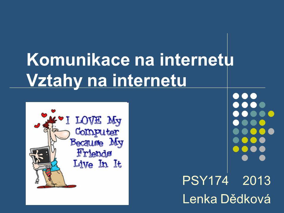 Komunikace na internetu Vztahy na internetu PSY174 2013 Lenka Dědková