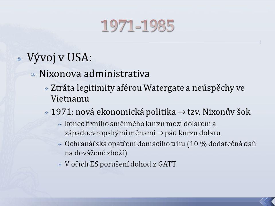  Vývoj v USA:  Nixonova administrativa  Ztráta legitimity aférou Watergate a neúspěchy ve Vietnamu  1971: nová ekonomická politika → tzv.