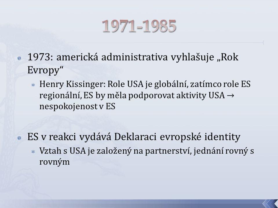 """ 1973: americká administrativa vyhlašuje """"Rok Evropy  Henry Kissinger: Role USA je globální, zatímco role ES regionální, ES by měla podporovat aktivity USA → nespokojenost v ES  ES v reakci vydává Deklaraci evropské identity  Vztah s USA je založený na partnerství, jednání rovný s rovným"""