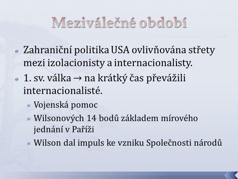 Zahraniční politika USA ovlivňována střety mezi izolacionisty a internacionalisty.