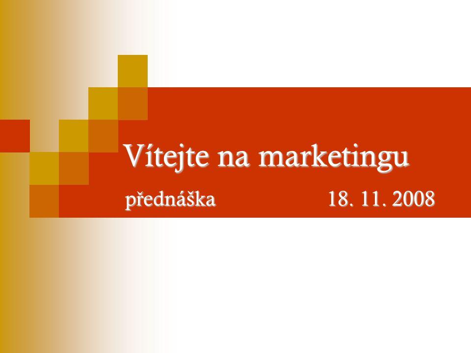 Vítejte na marketingu p ř ednáška 18. 11. 2008