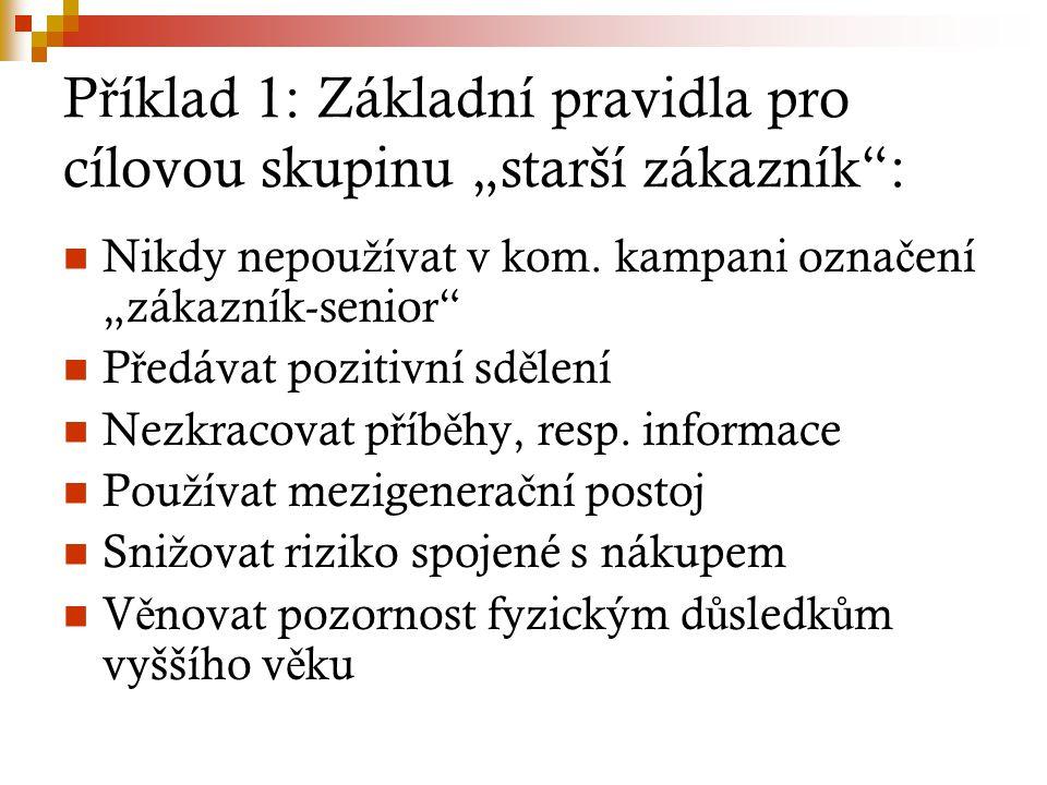 """P ř íklad 1: Základní pravidla pro cílovou skupinu """"starší zákazník"""": Nikdy nepou ž ívat v kom. kampani ozna č ení """"zákazník-senior"""" P ř edávat poziti"""