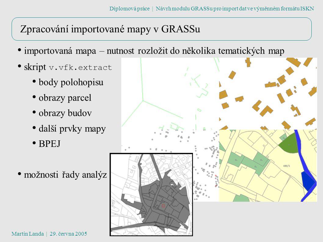 Zpracování importované mapy v GRASSu Diplomová práce | Návrh modulu GRASSu pro import dat ve výměnném formátu ISKN Martin Landa | 29.