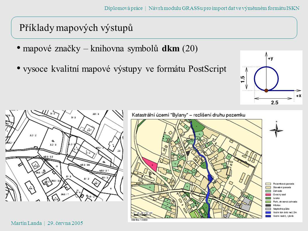 Příklady mapových výstupů Diplomová práce | Návrh modulu GRASSu pro import dat ve výměnném formátu ISKN Martin Landa | 29.