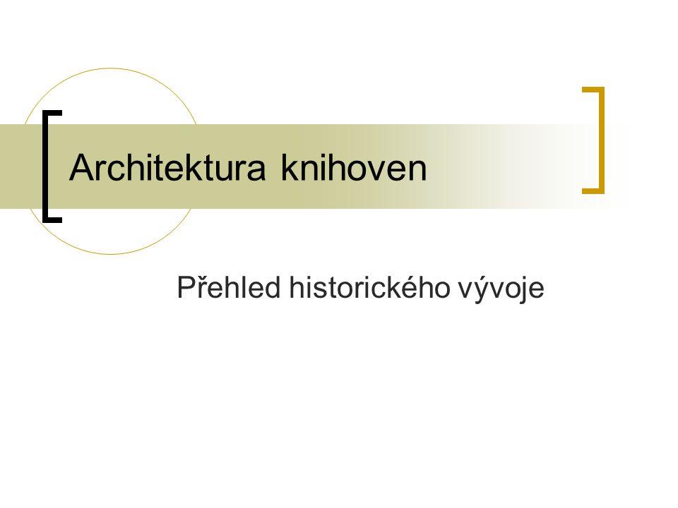 Stavby knihovních budov Na architekturu knihoven měla vliv: společenská funkce knihoven – přístupnost a obsahové zaměření fondů vnější forma uložených informačních pramenů (papyrus – pergamen – papír) množství informačních pramenů – velikost knihovního fondu stavební sloh