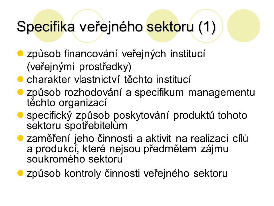 Specifika veřejného sektoru (1) způsob financování veřejných institucí (veřejnými prostředky) charakter vlastnictví těchto institucí způsob rozhodován
