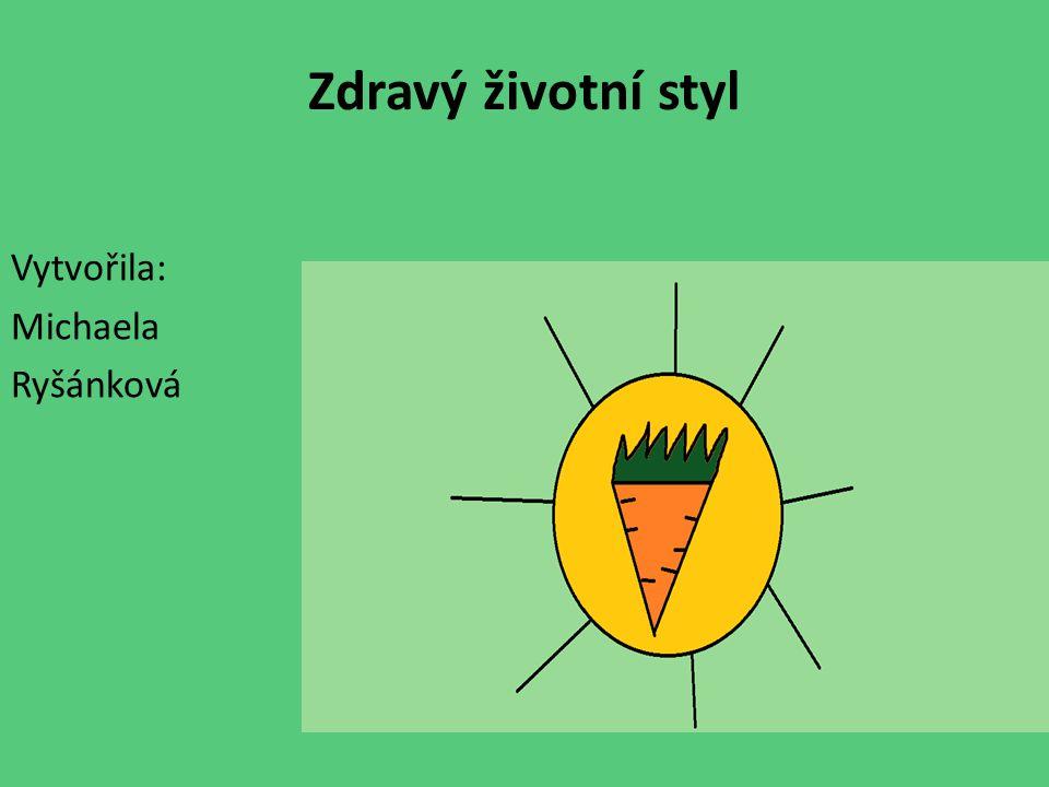 Zdravý životní styl Vytvořila: Michaela Ryšánková