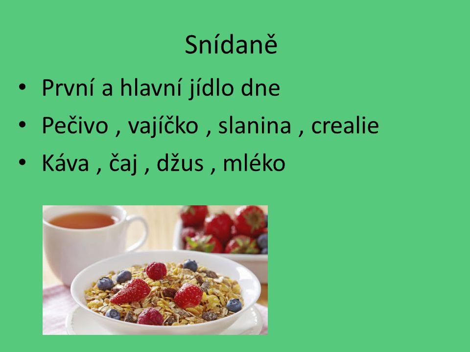 Snídaně První a hlavní jídlo dne Pečivo, vajíčko, slanina, crealie Káva, čaj, džus, mléko