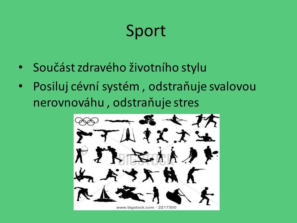 Sport Součást zdravého životního stylu Posiluj cévní systém, odstraňuje svalovou nerovnováhu, odstraňuje stres