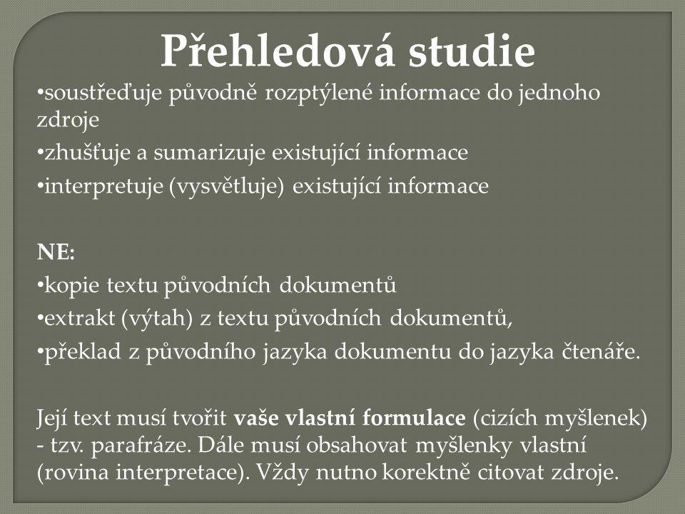 Přehledová studie soustřeďuje původně rozptýlené informace do jednoho zdroje zhušťuje a sumarizuje existující informace interpretuje (vysvětluje) exis
