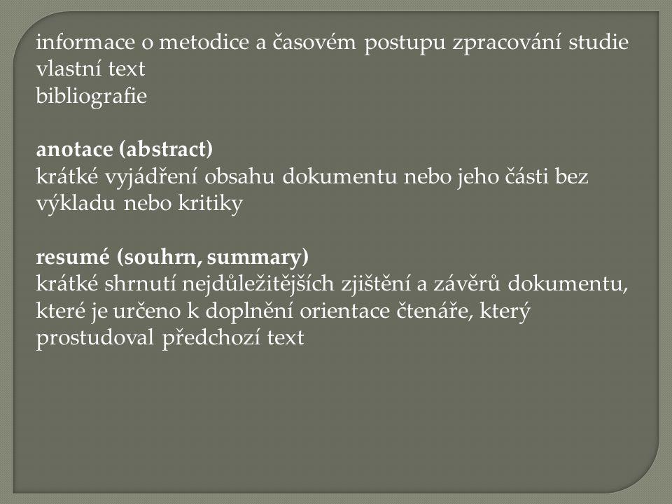 informace o metodice a časovém postupu zpracování studie vlastní text bibliografie anotace (abstract) krátké vyjádření obsahu dokumentu nebo jeho část