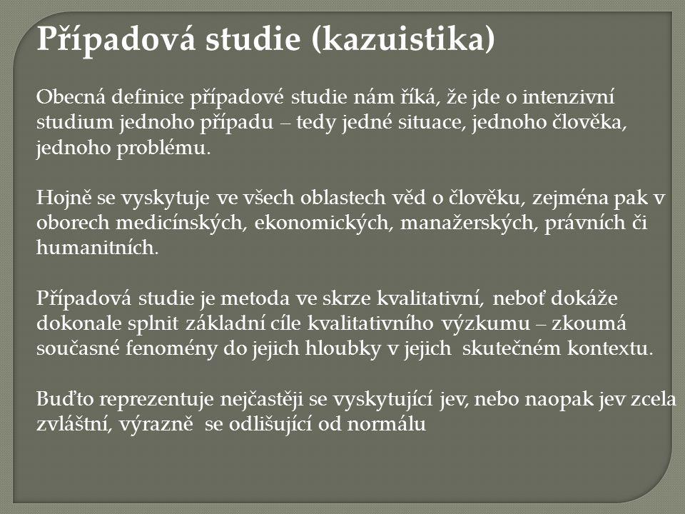 Případová studie (kazuistika) Obecná definice případové studie nám říká, že jde o intenzivní studium jednoho případu – tedy jedné situace, jednoho člo